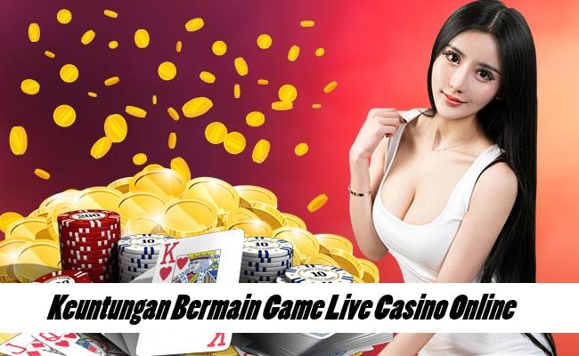 Keuntungan Bermain Game Live Casino Online