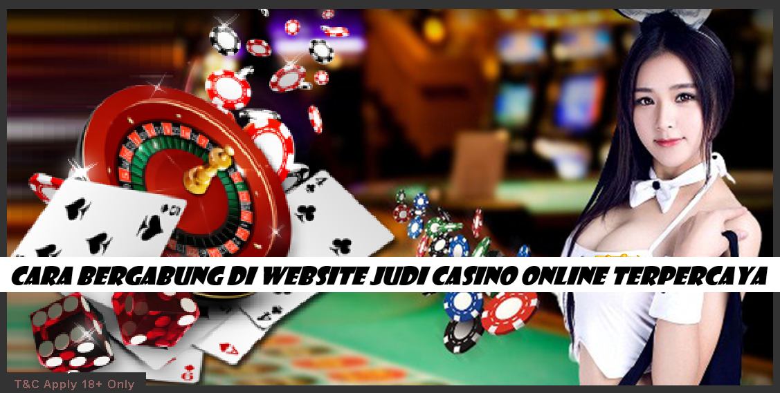 Cara Bergabung Di Website Judi Casino Online Terpercaya