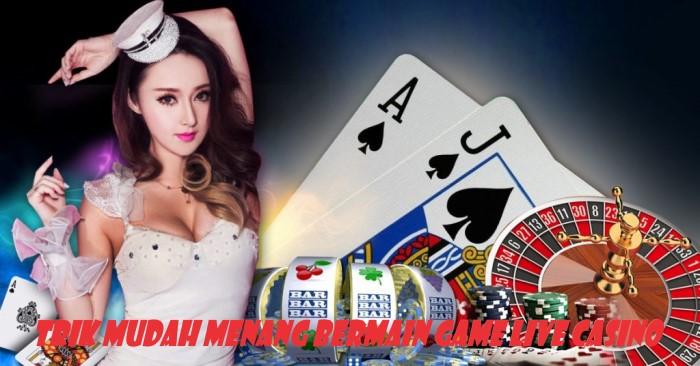 Trik Mudah Menang Bermain Game Live Casino